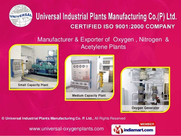 © Universal Industrial Plants Manufacturing Co. P. Ltd., All Rights Reserved www.universal-oxygenplants.com Manufacturer &...
