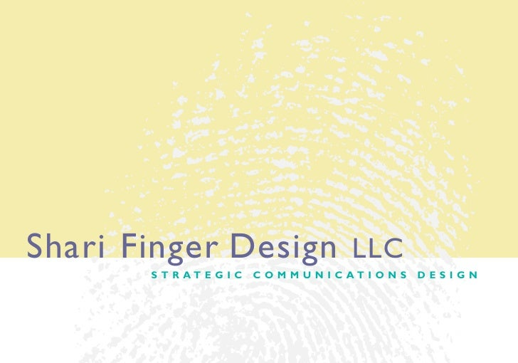 Shari Finger Design LLC        S T R AT E G I C   C O M M U N I C AT I O N S   DESIGN