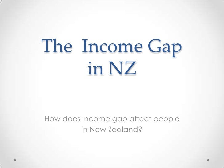 The Income Gap     in NZHow does income gap affect people         in New Zealand?