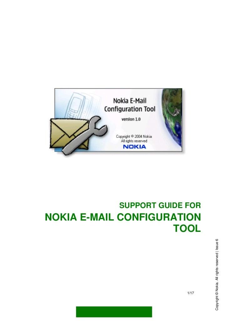 SUPPORT GUIDE FORNOKIA E-MAIL CONFIGURATION                     TOOL                                 Copyright © Nokia. Al...