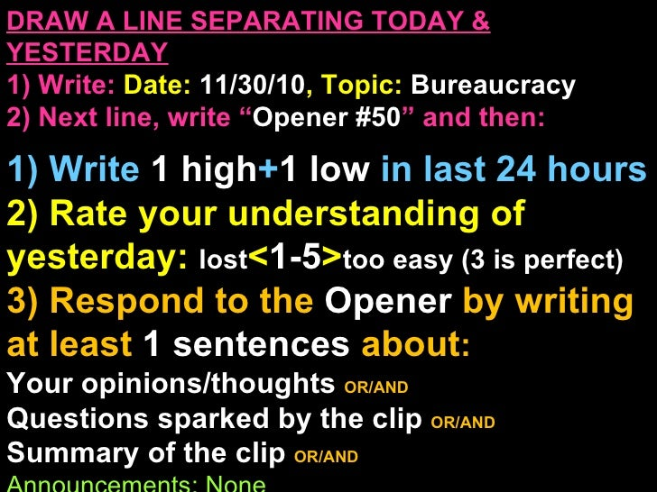 "DRAW A LINE SEPARATING TODAY & YESTERDAY 1) Write:   Date:  11/30/10 , Topic:  Bureaucracy 2) Next line, write "" Opener #5..."