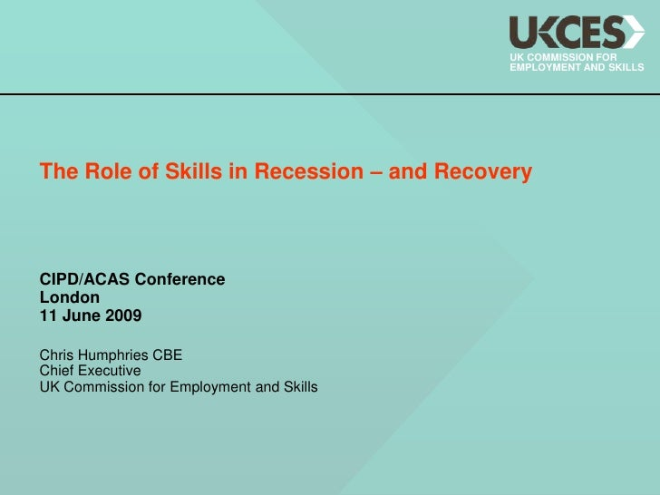 UK COMMISSION FOR                                            EMPLOYMENT AND SKILLS     The Role of Skills in Recession – a...