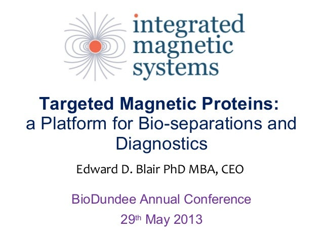 Targeted Magnetic Proteins: a Platform for Bio-separations and Diagnostics BioDundee Annual Conference 29th May 2013 Edwar...