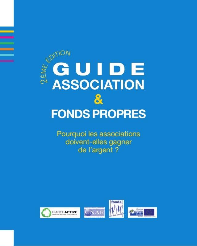 GUIDE  ASSOCIATION  &  FONDS PROPRES  Pourquoi les associations  doivent-elles gagner  de l'argent ?  2ème édition