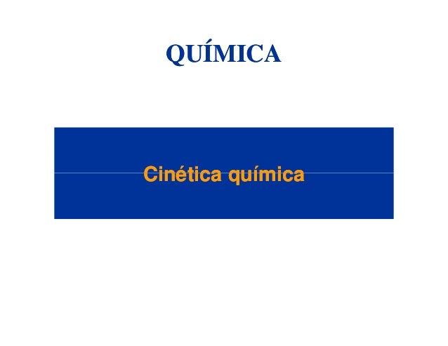 CinéticaCinética químicaquímica QUÍMICAQUÍMICA CinéticaCinética químicaquímica