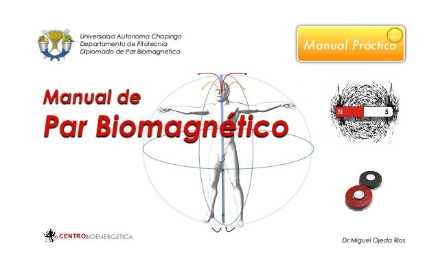 Manual de Par Biomagnético CENTROBIOENERGETICA Manual Práctico Universidad Autonoma Chapingo Departamento de Fitotecnia Di...