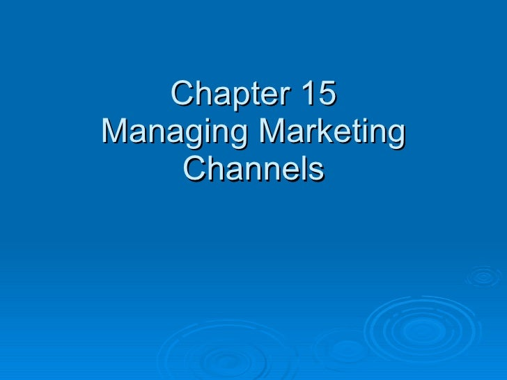Chapter 15 Managing Marketing Channels