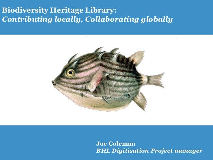 Biodiversity Heritage Library:Contributing locally, Collaborating globally                        Joe Coleman             ...