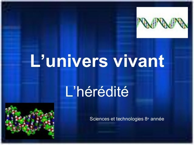 L'univers vivant L'hérédité Sciences et technologies 8e année