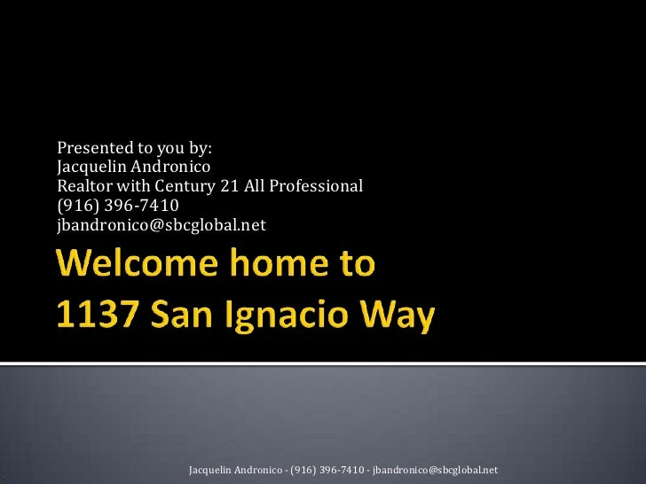 Welcome home to 1137 San Ignacio Way<br />Presented to you by:<br />Jacquelin Andronico<br />Realtor with Century 21 All P...