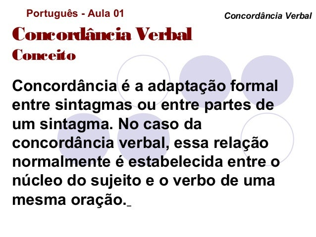 Português - Aula 01      Concordância VerbalConcordância VerbalConceitoConcordância é a adaptação formalentre sintagmas ou...