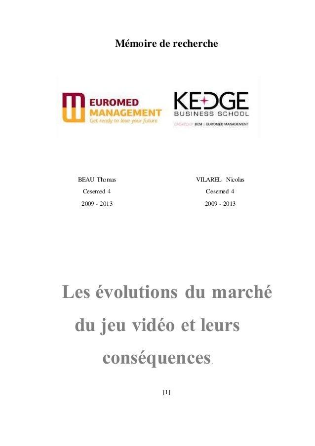 [1] Mémoire de recherche Les évolutions du marché du jeu vidéo et leurs conséquences. BEAU Thomas Cesemed 4 2009 - 2013 VI...