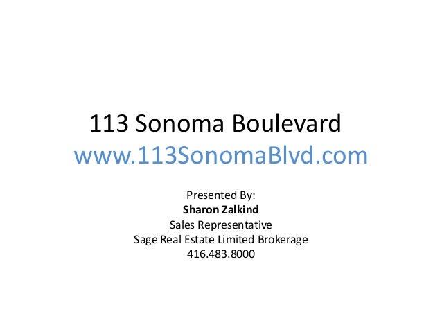 113 Sonoma Boulevardwww.113SonomaBlvd.comPresented By:Sharon ZalkindSales RepresentativeSage Real Estate Limited Brokerage...