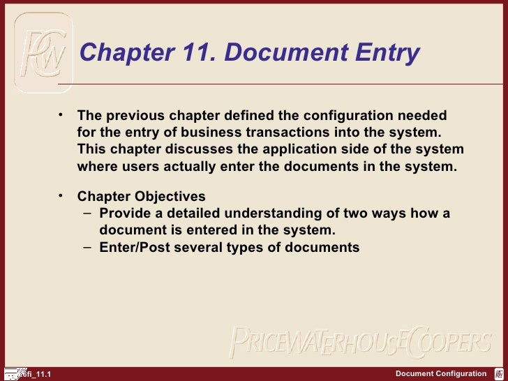 Chapter 11. Document Entry <ul><li>The previous chapter defined the configuration needed for the entry of business transac...
