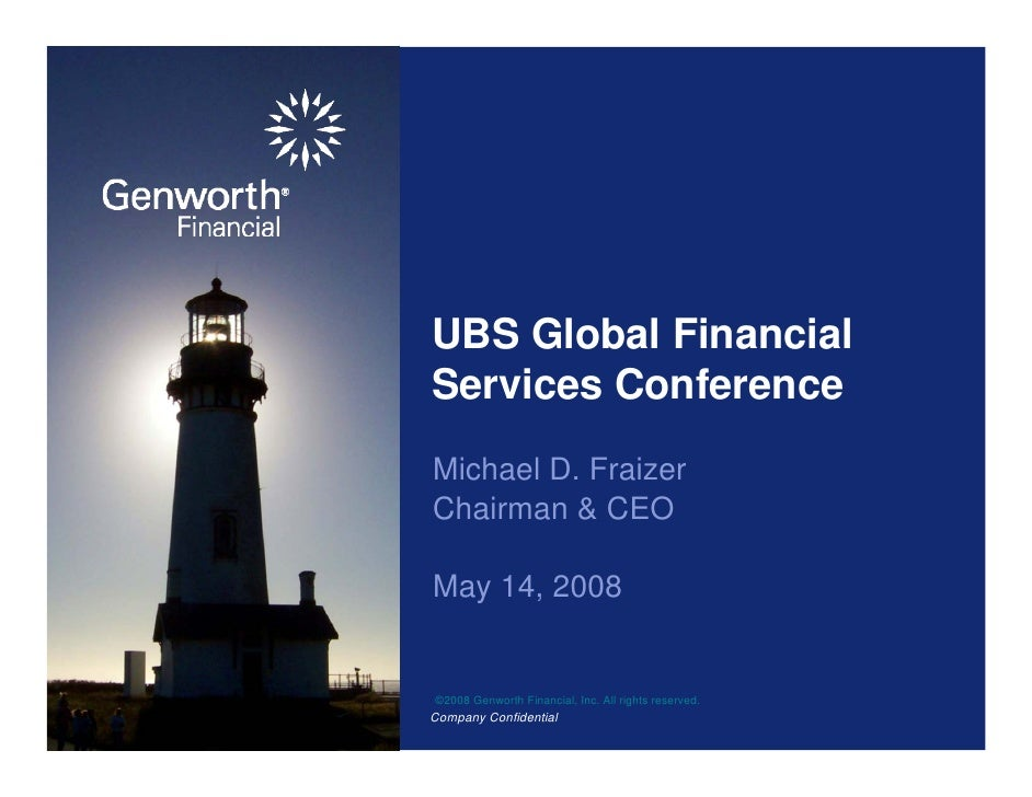 UBS Global Financial Services Conference Michael D. Fraizer Chairman & CEO  May 14, 2008   ©2008 Genworth Financial, Inc. ...
