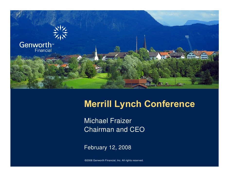 Merrill Lynch Conference Michael Fraizer Chairman and CEO  February 12, 2008  ©2008 Genworth Financial, Inc. All rights re...