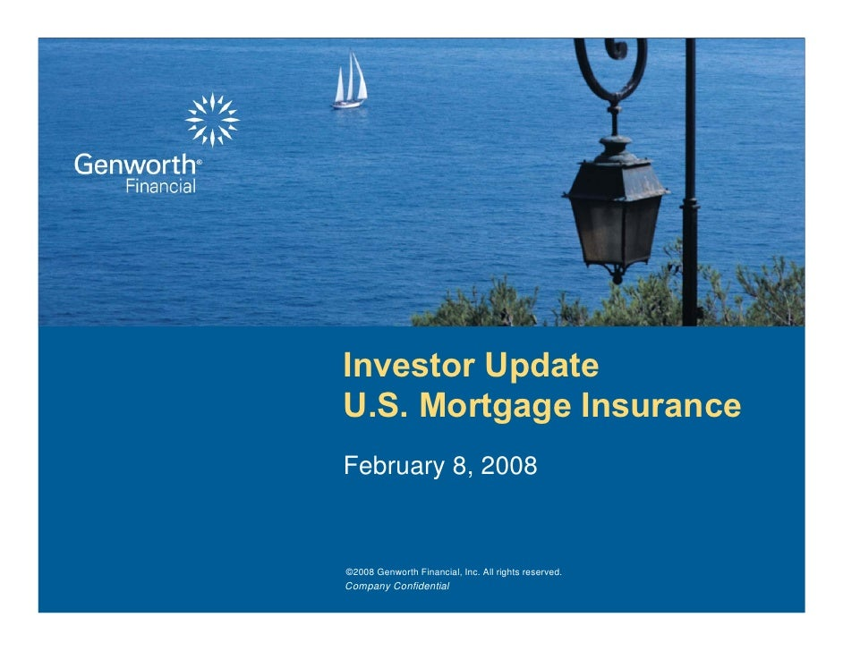 Investor Update U.S. Mortgage Insurance February 8, 2008   ©2008 Genworth Financial, Inc. All rights reserved. Company Con...