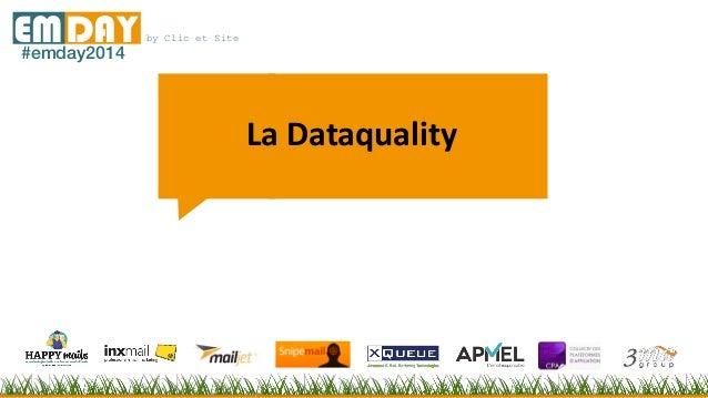by Clic et SiteEMDAY#emday2014 La Dataquality
