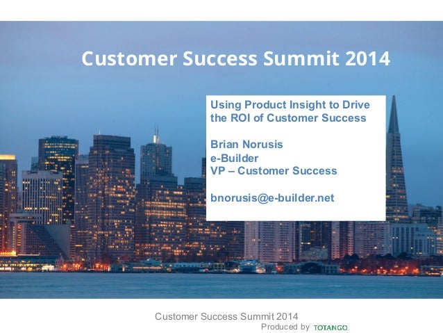 Produced by Customer Success Summit 2014 Customer Success Summit 2014 Using Product Insight to Drive the ROI of Customer S...