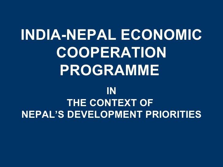 INDIA-NEPAL ECONOMIC COOPERATION PROGRAMME   IN THE CONTEXT OF  NEPAL'S DEVELOPMENT PRIORITIES