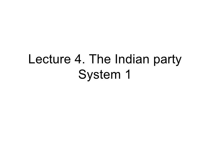 Lecture 4. The Indian party System 1