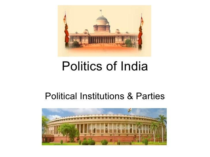 Politics of India Political Institutions & Parties