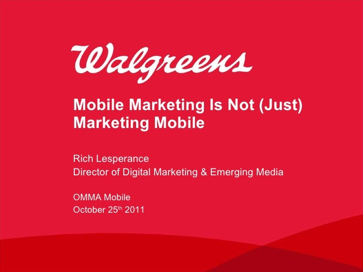 Mobile Marketing Is Not (Just) Marketing Mobile Rich Lesperance Director of Digital Marketing & Emerging Media <ul><li>OMM...
