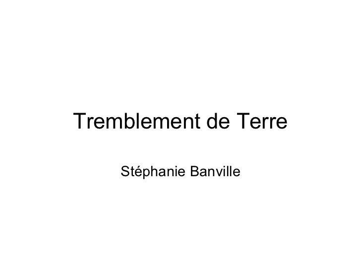 Tremblement de Terre Stéphanie Banville