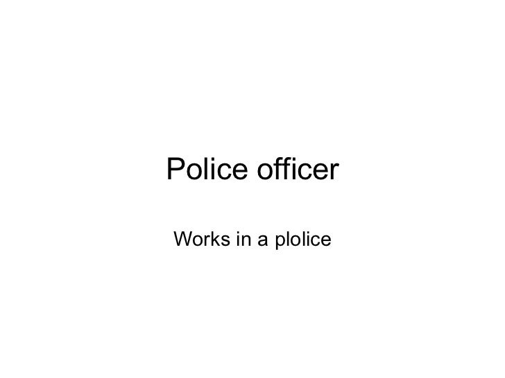 Police officer Works in a plolice
