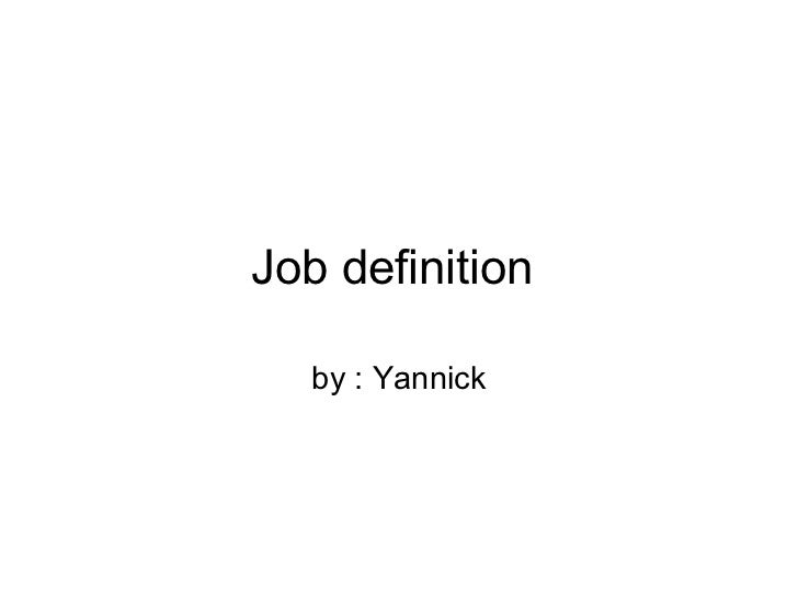 Job definition  by : Yannick