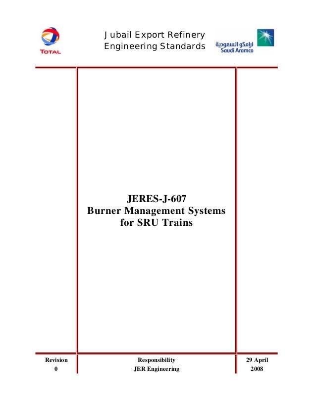 JERES-J-607 Burner Management Systems for SRU Trains Revision 0 Responsibility JER Engineering 29 April 2008 Jubail Export...