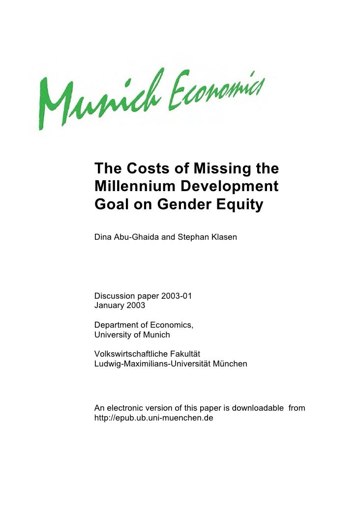 The Costs of Missing the Millennium Development Goal on Gender Equity Dina Abu-Ghaida and Stephan Klasen     Discussion pa...