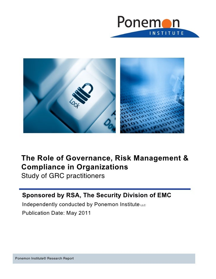 The Role of Governance, Risk Management &   Compliance in Organizations   Study of GRC practitioners   Sponsored by RSA, T...