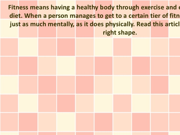 Fitness means having a healthy body through exercise and ediet. When a person manages to get to a certain tier of fitne ju...