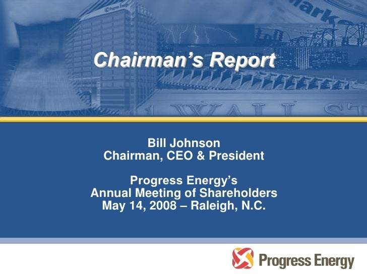 Chairman's Report           Bill Johnson   Chairman, CEO & President        Progress Energy's Annual Meeting of Shareholde...