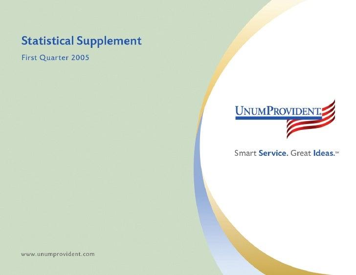 UnumProvident                                            Statistical Supplement First Quarter 2005                        ...