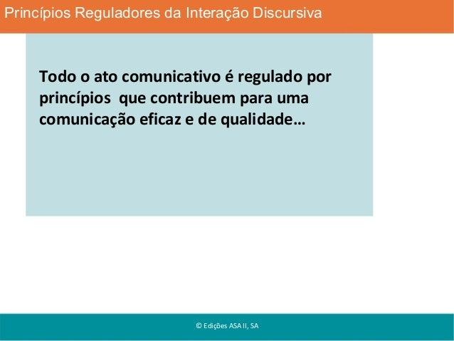 Princípios Reguladores da Interação Discursiva  Todo o ato comunicativo é regulado por princípios que contribuem para uma ...