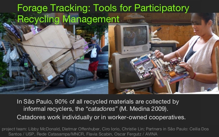 Forage Tracking:  Tools for Participatory Recycling Management <ul><li>In São Paulo, 90% of all recycled materials are col...