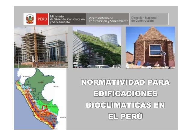 NORMATIVIDAD PARANORMATIVIDAD PARAEDIFICACIONESEDIFICACIONESBIOCLIMATICAS ENBIOCLIMATICAS ENEL PERÚEL PERÚ