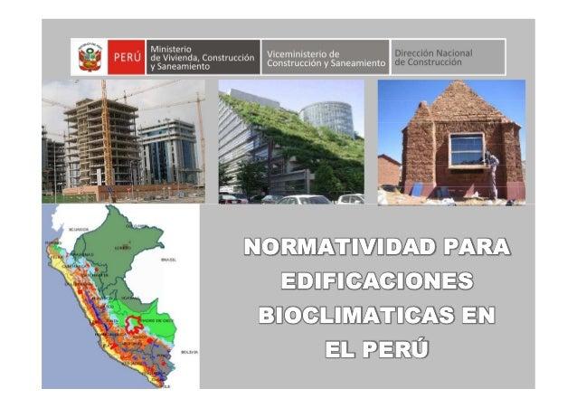 NORMATIVIDAD PARANORMATIVIDAD PARA EDIFICACIONESEDIFICACIONES BIOCLIMATICAS ENBIOCLIMATICAS EN EL PERÚEL PERÚ