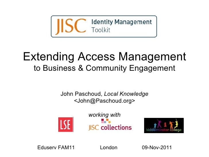 Extending Access Management to Business & Community Engagement John Paschoud,  Local Knowledge < John@Paschoud.org> workin...