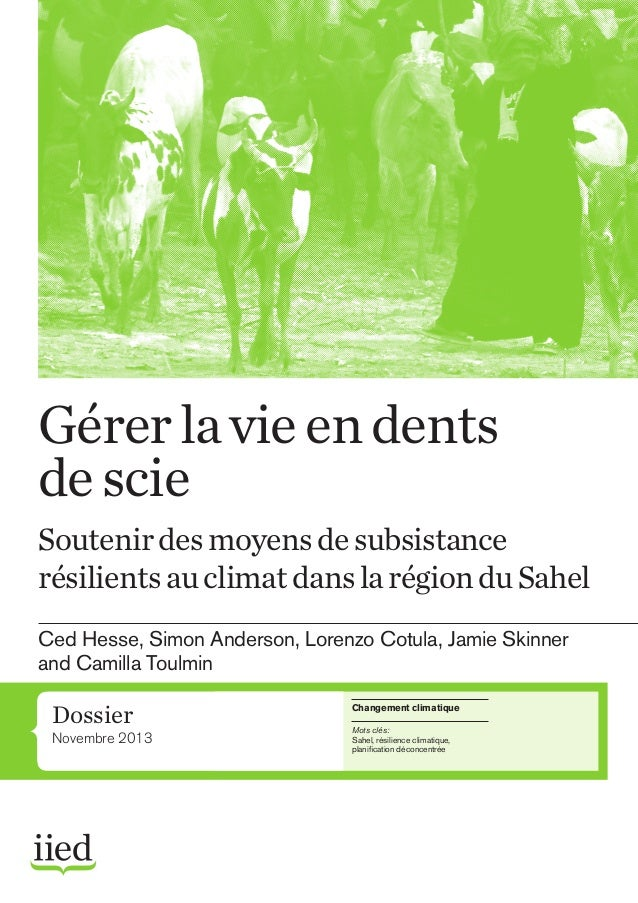 Gérer la vie en dents de scie Soutenir des moyens de subsistance résilients au climat dans la région du Sahel Ced Hesse, S...