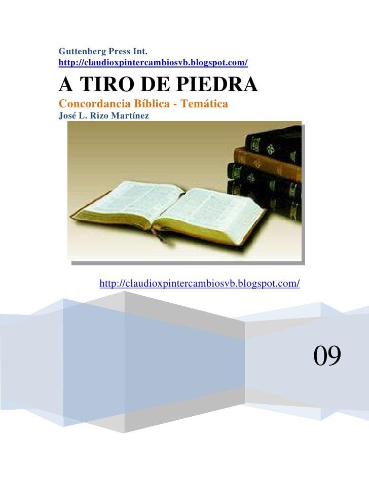 Guttenberg Press Int.http://claudioxpintercambiosvb.blogspot.com/A TIRO DE PIEDRAConcordancia Bíblica - TemáticaJosé L. Ri...