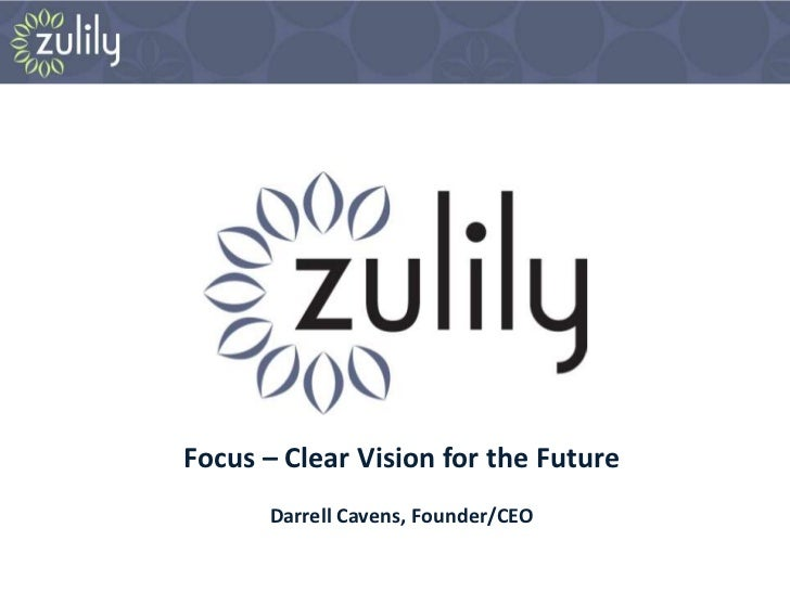Focus – Clear Vision for the Future      Darrell Cavens, Founder/CEO