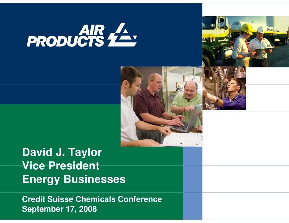 David J. Taylor Vice President Energy Businesses Credit Suisse Chemicals Conference September 17, 2008