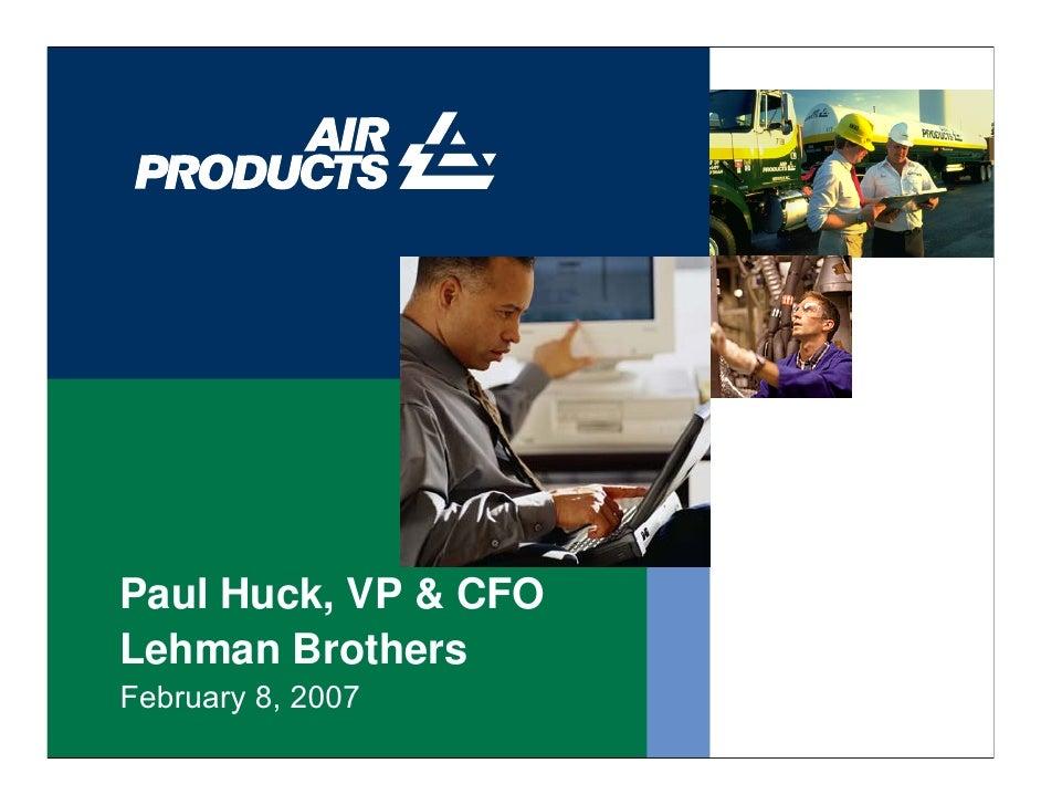 Paul Huck, VP & CFO Lehman Brothers February 8, 2007
