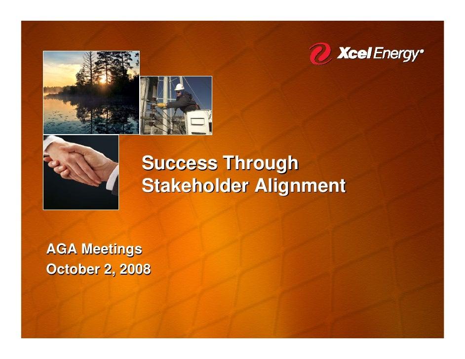 Success Through              Stakeholder Alignment   AGA Meetings October 2, 2008