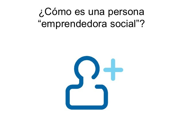 """¿Cómo es una persona """"emprendedora social""""?"""