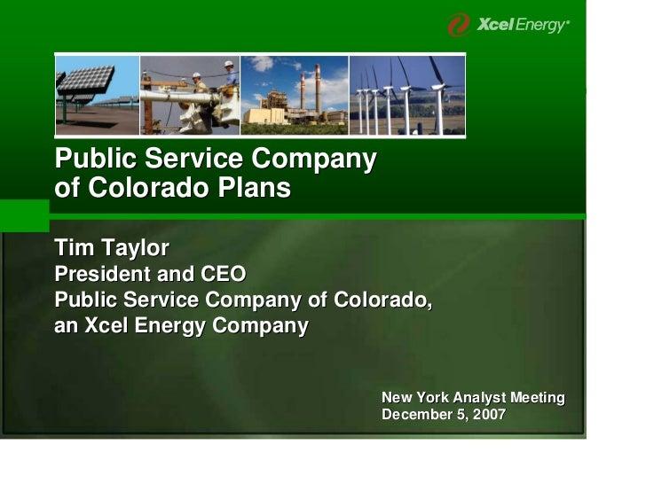 Public Service Company of Colorado Plans  Tim Taylor President and CEO Public Service Company of Colorado, an Xcel Energy ...