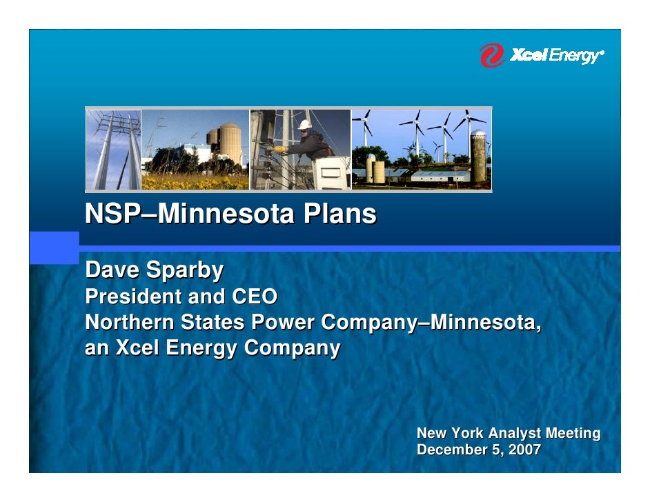 NSP–Minnesota Plans Dave Sparby President and CEO Northern States Power Company–Minnesota, an Xcel Energy Company         ...